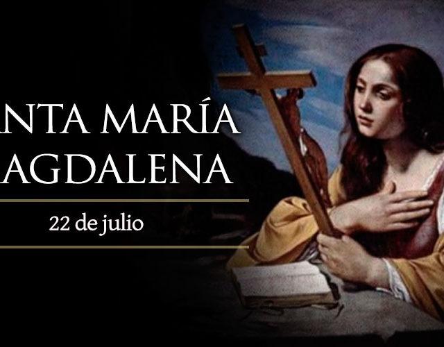Julio 22 | Santa María Magdalena