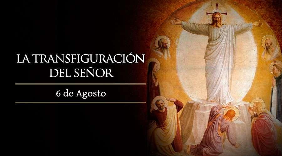 Agosto 6 | La Transfiguración del Señor